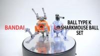 HG 1/144 볼 K형 & 볼 샤크마우스 세트 / BALL TYPE K & SHARKMOUSE BALL SET